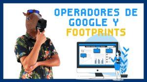 Operadores y Footprints, la búsqueda avanzada de Google